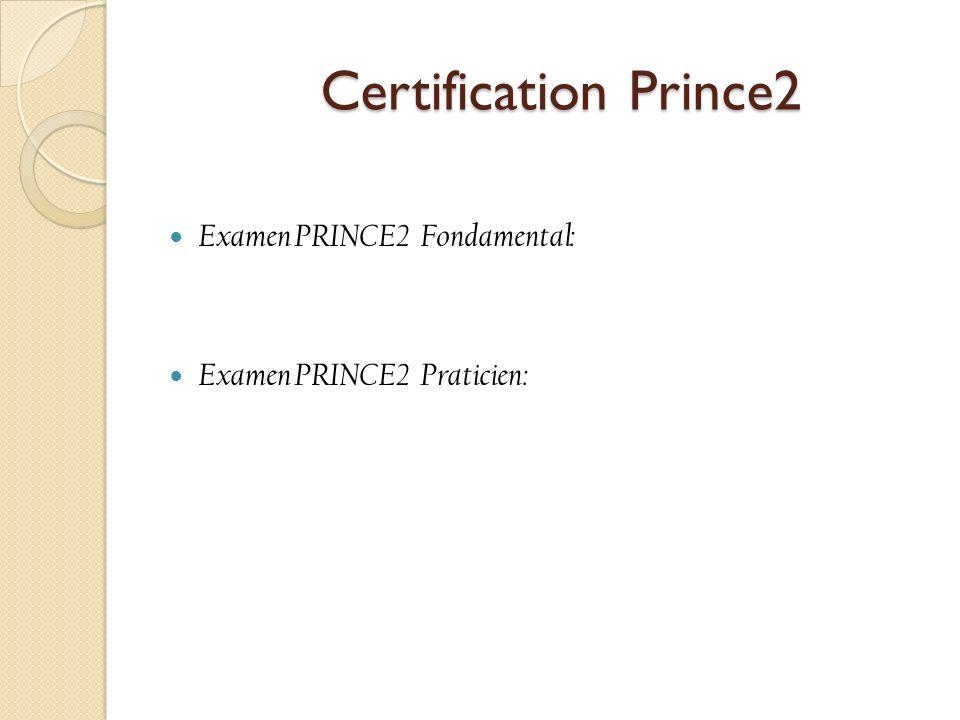 Certification Prince2 Certification Prince2 Examen PRINCE2 Fondamental: Examen PRINCE2 Praticien: