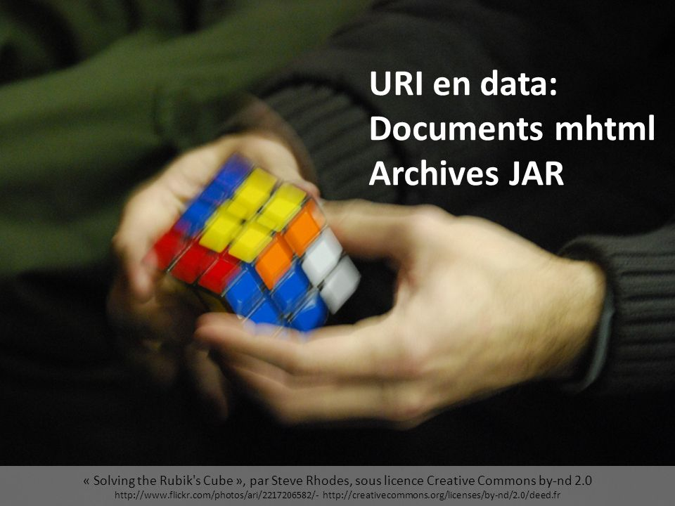 « Solving the Rubik s Cube », par Steve Rhodes, sous licence Creative Commons by-nd 2.0 http://www.flickr.com/photos/ari/2217206582/- http://creativecommons.org/licenses/by-nd/2.0/deed.fr URI en data: Documents mhtml Archives JAR