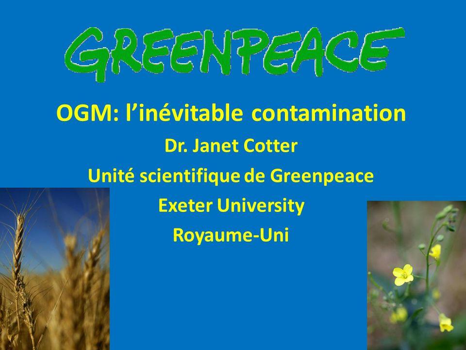 OGM: linévitable contamination Dr. Janet Cotter Unité scientifique de Greenpeace Exeter University Royaume-Uni