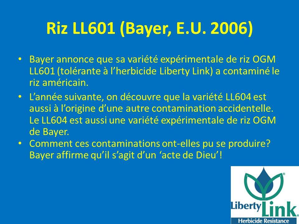 Riz LL601 (Bayer, E.U. 2006) Bayer annonce que sa variété expérimentale de riz OGM LL601 (tolérante à lherbicide Liberty Link) a contaminé le riz amér