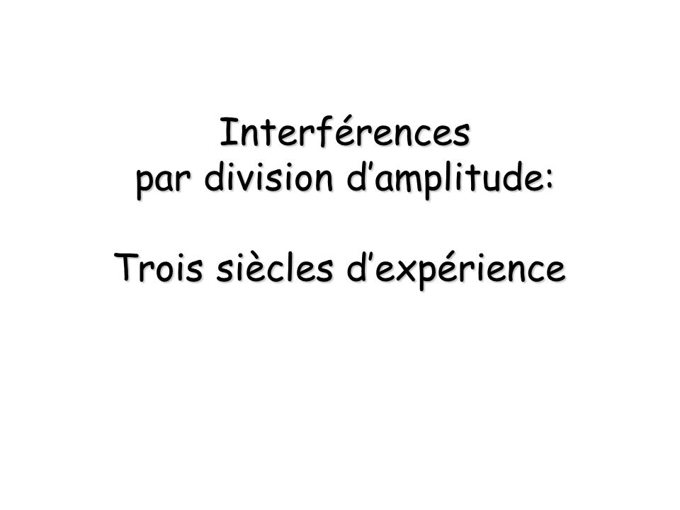 Interférences par division damplitude Les anneaux de Newton Linterféromètre de Michelson Les franges de Fizeau Les anneaux d Haidinger Exemples dapplicationsExemples dapplications spectrométriespectrométrie