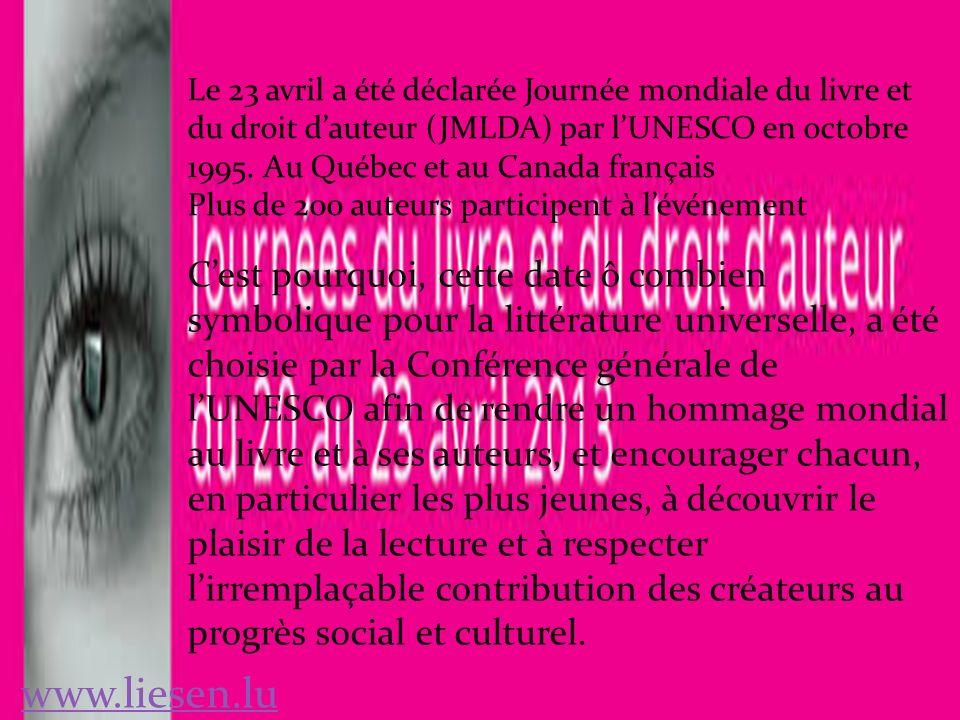Le 23 avril a été déclarée Journée mondiale du livre et du droit dauteur (JMLDA) par lUNESCO en octobre 1995.