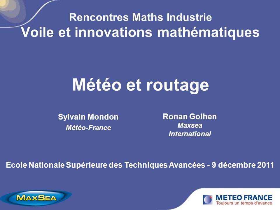 Rencontres Maths Industrie Voile et innovations mathématiques Météo et routage Sylvain Mondon Météo-France Ronan Golhen Maxsea International Ecole Nat