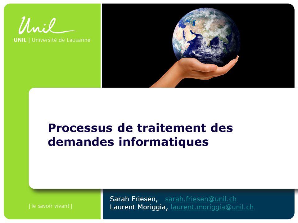 Processus de traitement des demandes informatiques Sarah Friesen, sarah.friesen@unil.chsarah.friesen@unil.ch Laurent Moriggia, laurent.moriggia@unil.c