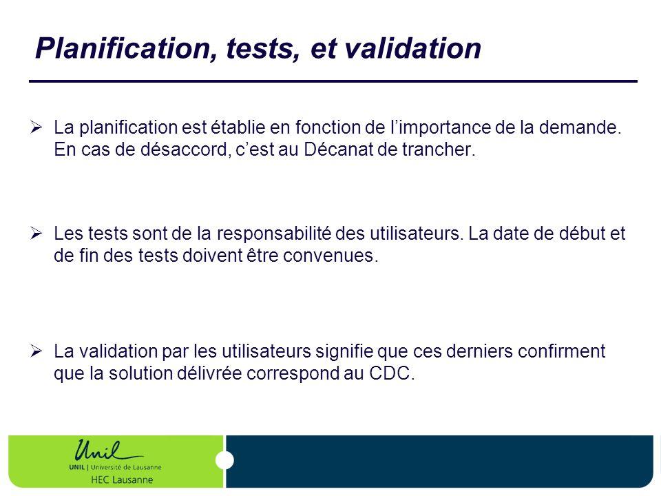 Planification, tests, et validation La planification est établie en fonction de limportance de la demande. En cas de désaccord, cest au Décanat de tra