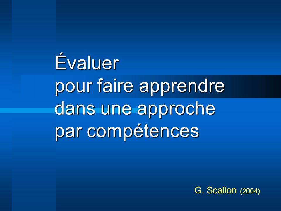 Évaluer pour faire apprendre dans une approche par compétences G. Scallon (2004)