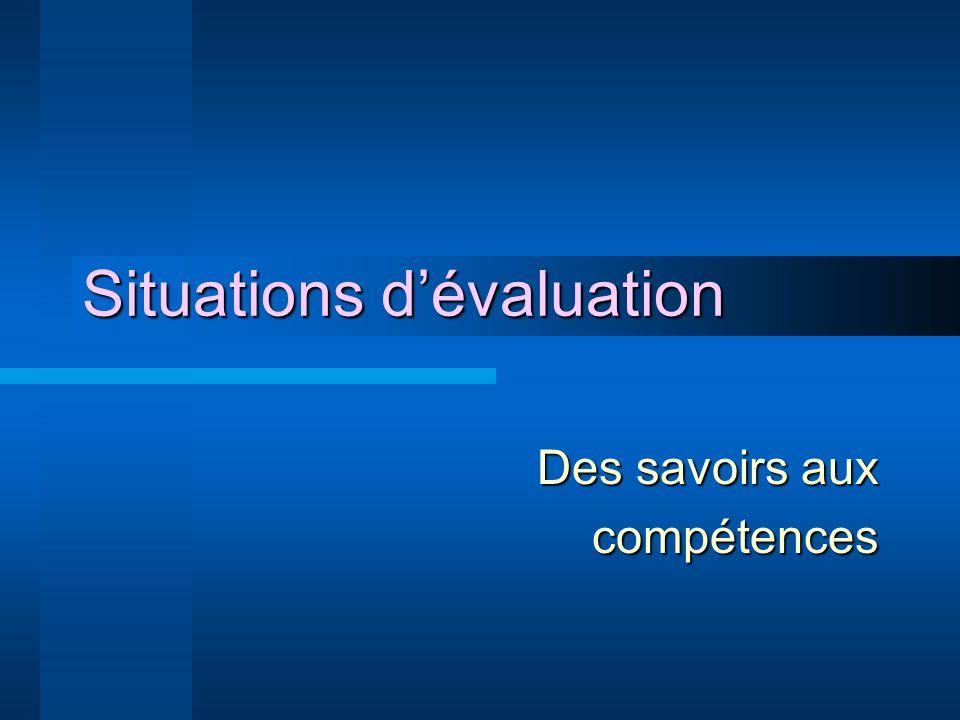 Situations dévaluation Des savoirs aux compétences