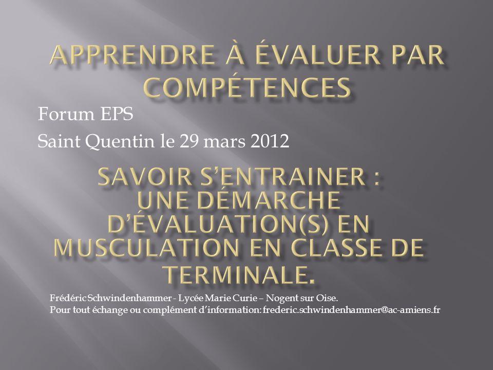 Forum EPS Saint Quentin le 29 mars 2012 Frédéric Schwindenhammer - Lycée Marie Curie – Nogent sur Oise. Pour tout échange ou complément dinformation: