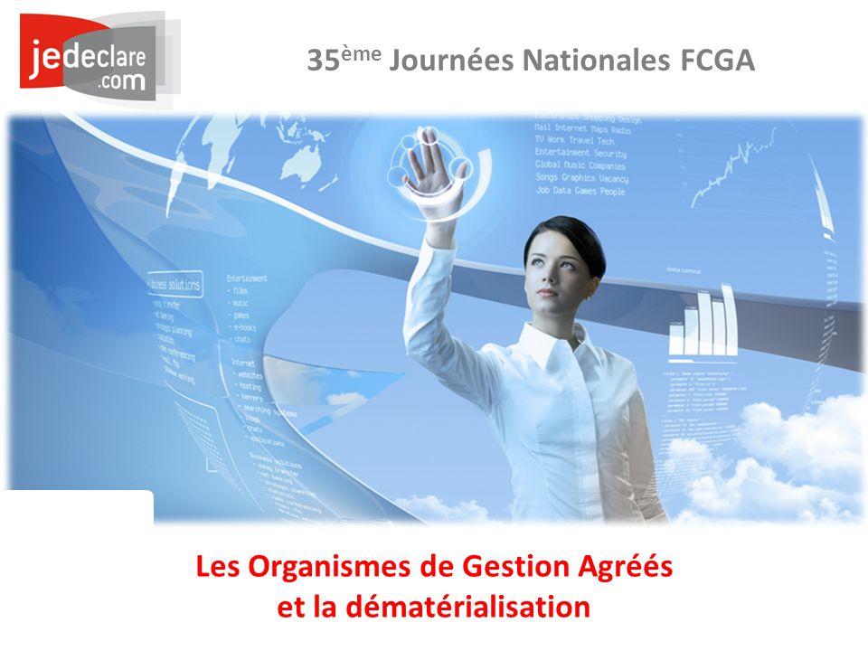 Les Organismes de Gestion Agréés et la dématérialisation 35 ème Journées Nationales FCGA