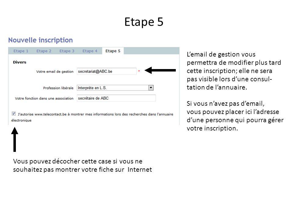 Etape 5 Lemail de gestion vous permettra de modifier plus tard cette inscription; elle ne sera pas visible lors dune consul- tation de lannuaire.