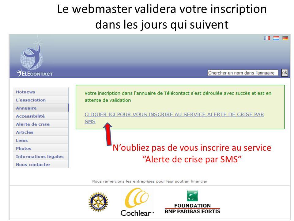 Le webmaster validera votre inscription dans les jours qui suivent Noubliez pas de vous inscrire au service Alerte de crise par SMS