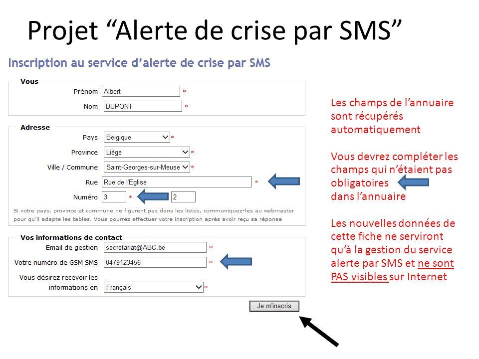 Projet Alerte de crise par SMS Les champs de lannuaire sont récupérés automatiquement Vous devrez compléter les champs qui nétaient pas obligatoires dans lannuaire Les nouvelles données de cette fiche ne serviront quà la gestion du service alerte par SMS et ne sont PAS visibles sur Internet