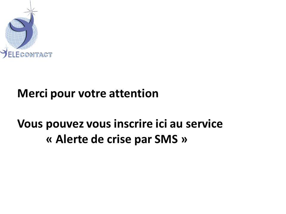 Merci pour votre attention Vous pouvez vous inscrire ici au service « Alerte de crise par SMS »