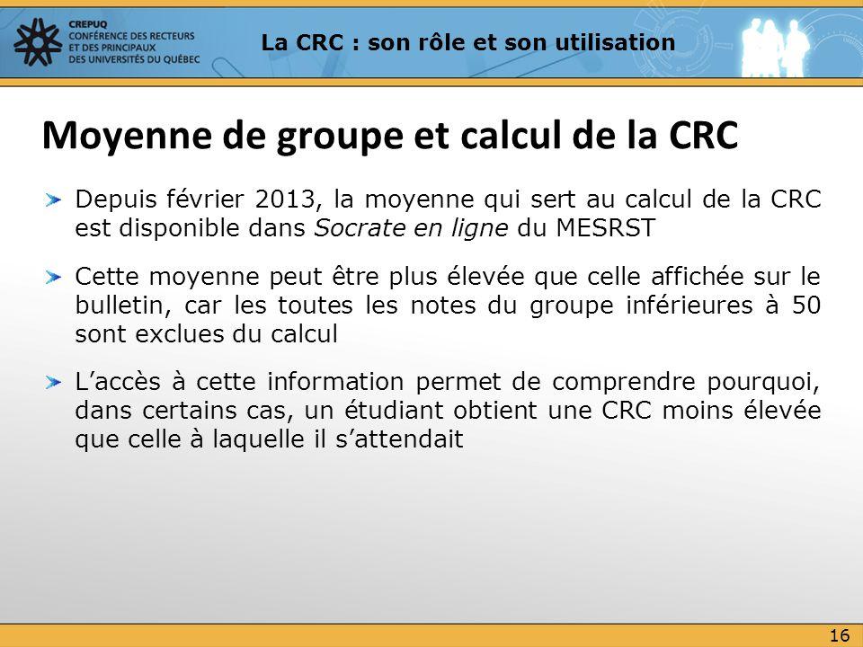 Depuis février 2013, la moyenne qui sert au calcul de la CRC est disponible dans Socrate en ligne du MESRST Cette moyenne peut être plus élevée que ce