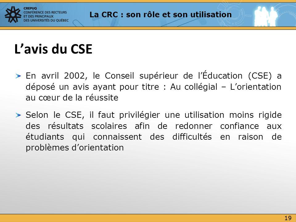 En avril 2002, le Conseil supérieur de lÉducation (CSE) a déposé un avis ayant pour titre : Au collégial – Lorientation au cœur de la réussite Selon l