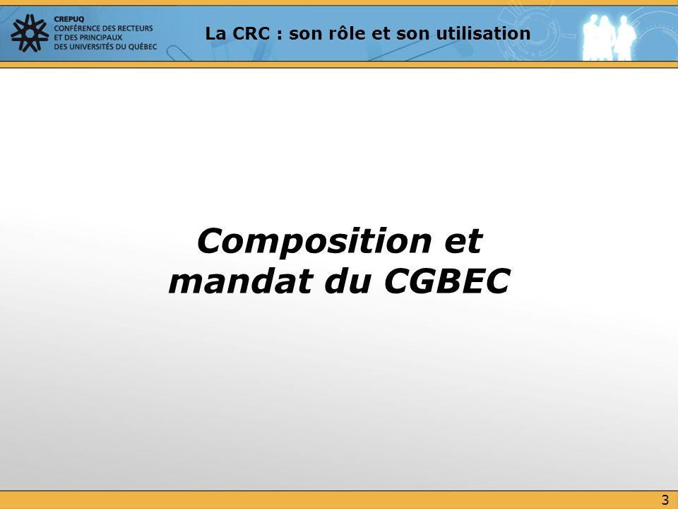 Le Comité de gestion des bulletins détudes collégiales (CGBEC) est composé de représentants : des collèges des universités du MESRST Table de concertation dédiée aux problématiques de gestion des admissions à luniversité des sortants des collèges Relève du Comité de liaison de lEnseignement supérieur (CLES) Existe depuis 1979 CGBEC 4 La CRC : son rôle et son utilisation
