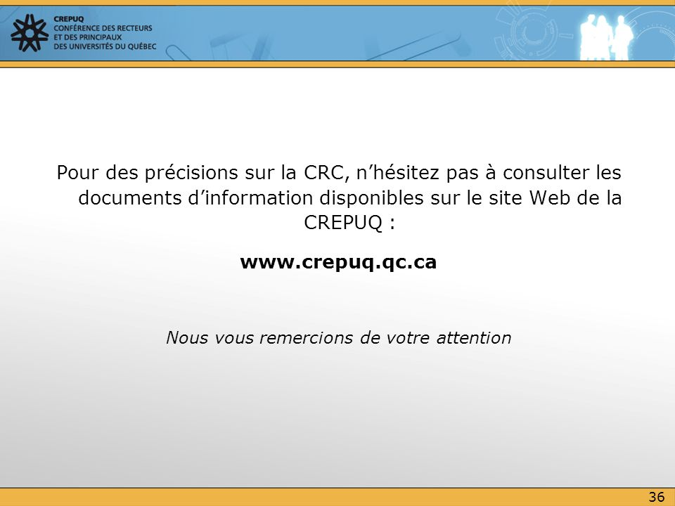 Pour des précisions sur la CRC, nhésitez pas à consulter les documents dinformation disponibles sur le site Web de la CREPUQ : www.crepuq.qc.ca Nous v