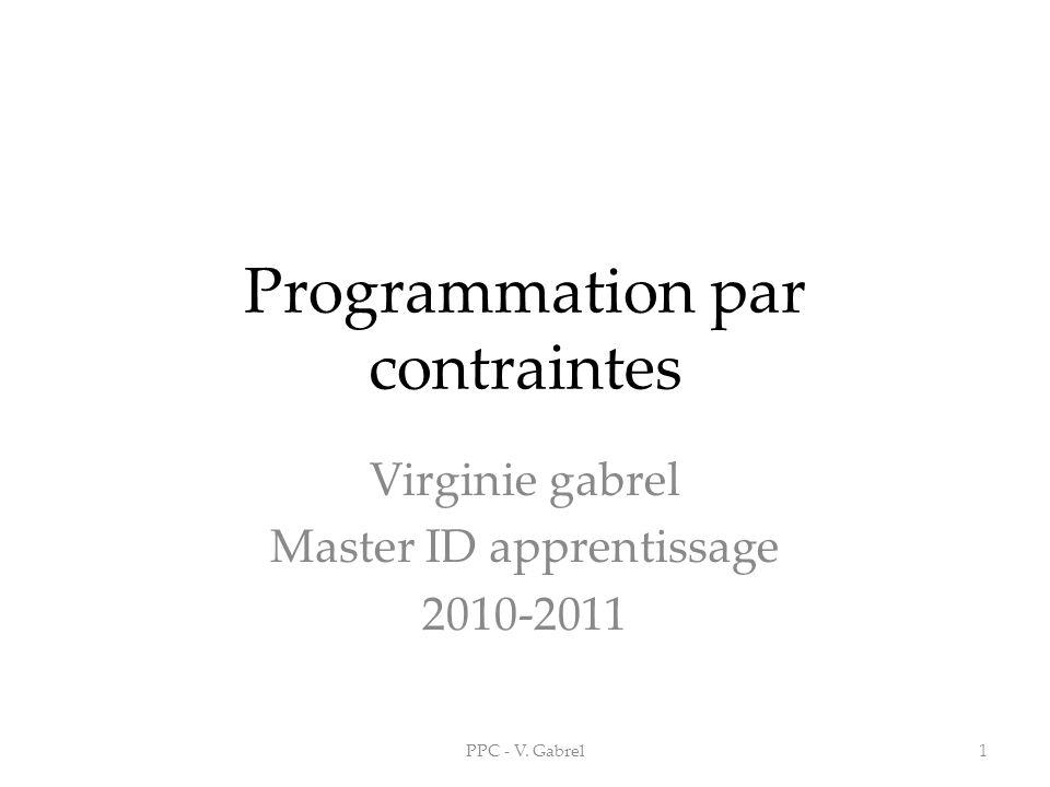 Programmation par contraintes Virginie gabrel Master ID apprentissage 2010-2011 1PPC - V. Gabrel