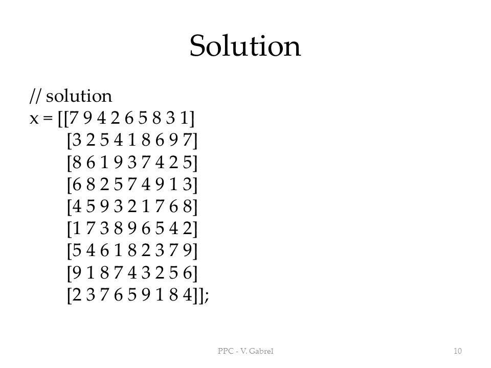Solution // solution x = [[7 9 4 2 6 5 8 3 1] [3 2 5 4 1 8 6 9 7] [8 6 1 9 3 7 4 2 5] [6 8 2 5 7 4 9 1 3] [4 5 9 3 2 1 7 6 8] [1 7 3 8 9 6 5 4 2] [5 4 6 1 8 2 3 7 9] [9 1 8 7 4 3 2 5 6] [2 3 7 6 5 9 1 8 4]]; PPC - V.