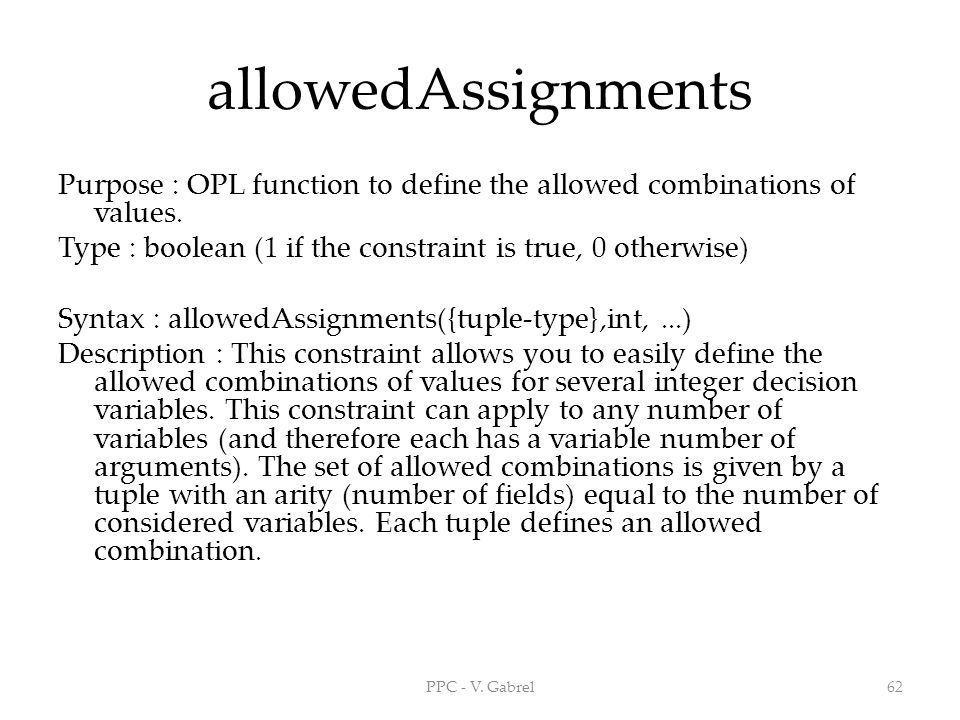 allowedAssignments Purpose : OPL function to define the allowed combinations of values.