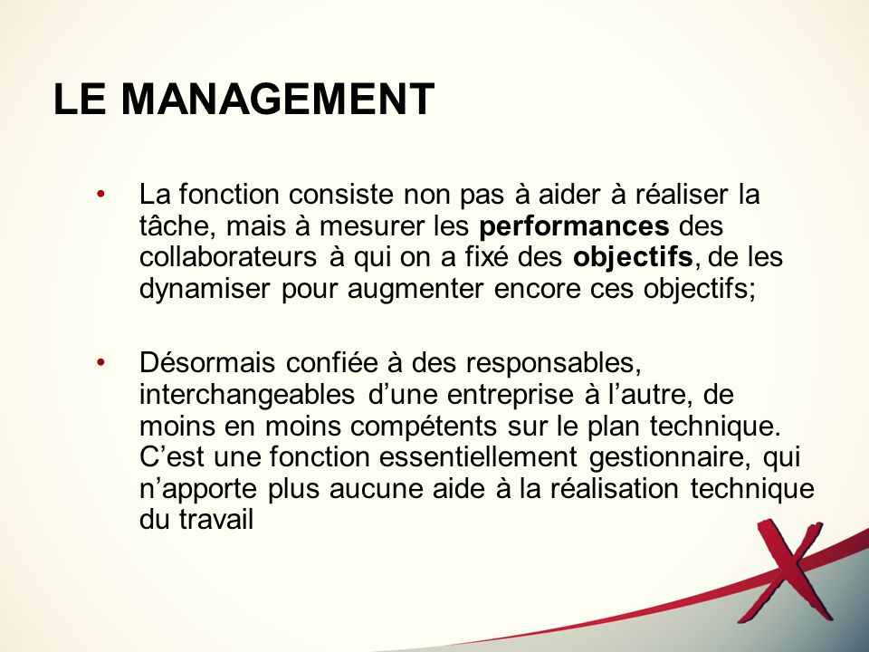 LE MANAGEMENT La fonction consiste non pas à aider à réaliser la tâche, mais à mesurer les performances des collaborateurs à qui on a fixé des objecti
