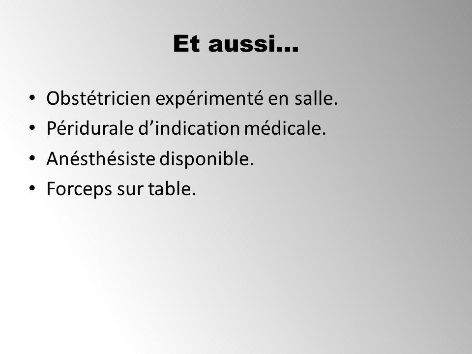 Et aussi… Obstétricien expérimenté en salle. Péridurale dindication médicale. Anésthésiste disponible. Forceps sur table.
