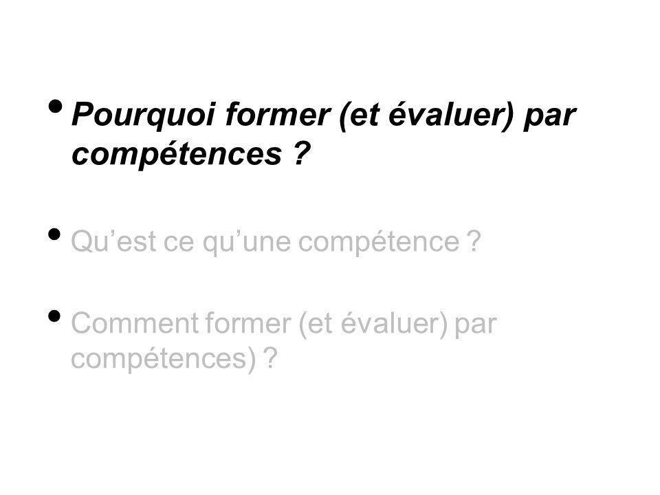 Pourquoi former (et évaluer) par compétences ? Quest ce quune compétence ? Comment former (et évaluer) par compétences) ?