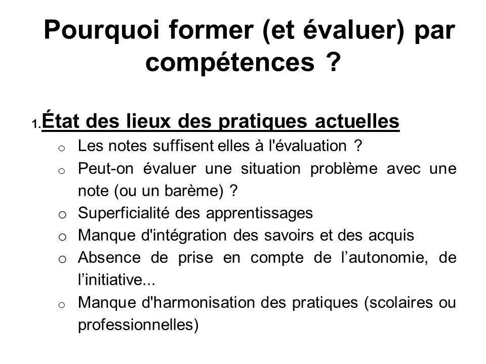 Pourquoi former (et évaluer) par compétences ? 1. État des lieux des pratiques actuelles o Les notes suffisent elles à l'évaluation ? o Peut-on évalue
