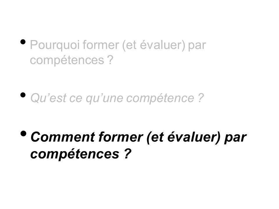 Pourquoi former (et évaluer) par compétences ? Quest ce quune compétence ? Comment former (et évaluer) par compétences ?
