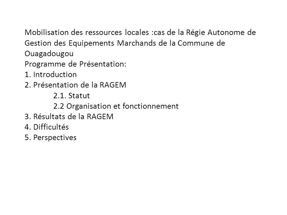 Mobilisation des ressources locales :cas de la Régie Autonome de Gestion des Equipements Marchands de la Commune de Ouagadougou Programme de Présentat