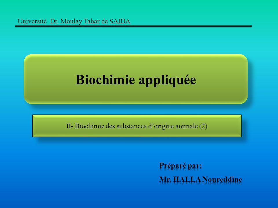 Biochimie appliquée Université Dr. Moulay Tahar de SAIDA II- Biochimie des substances dorigine animale (2)