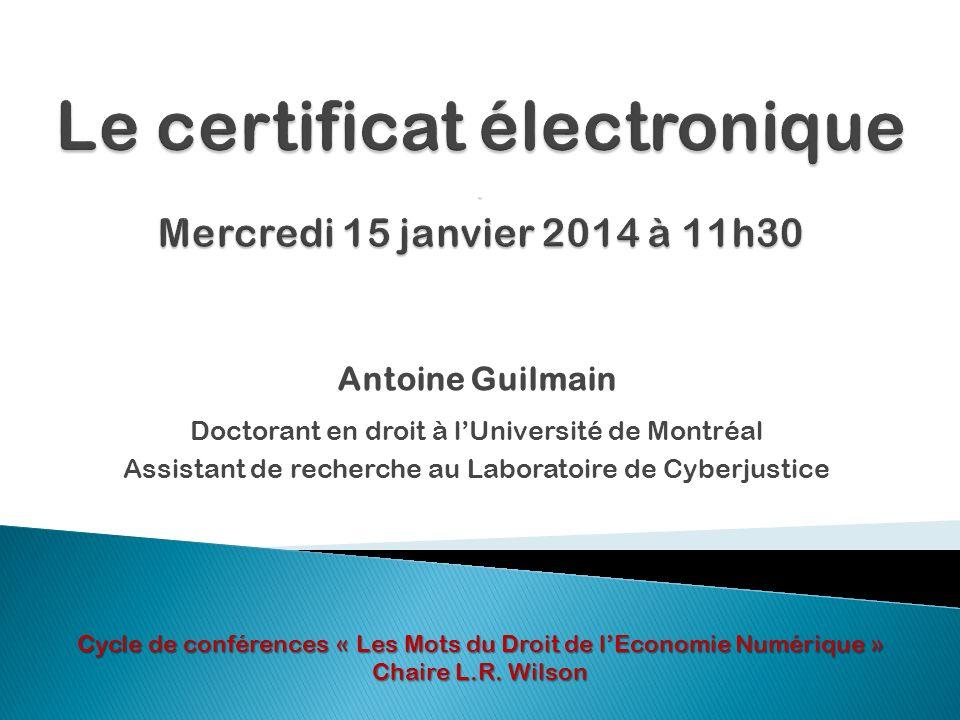 Antoine Guilmain Doctorant en droit à lUniversité de Montréal Assistant de recherche au Laboratoire de Cyberjustice Cycle de conférences « Les Mots du