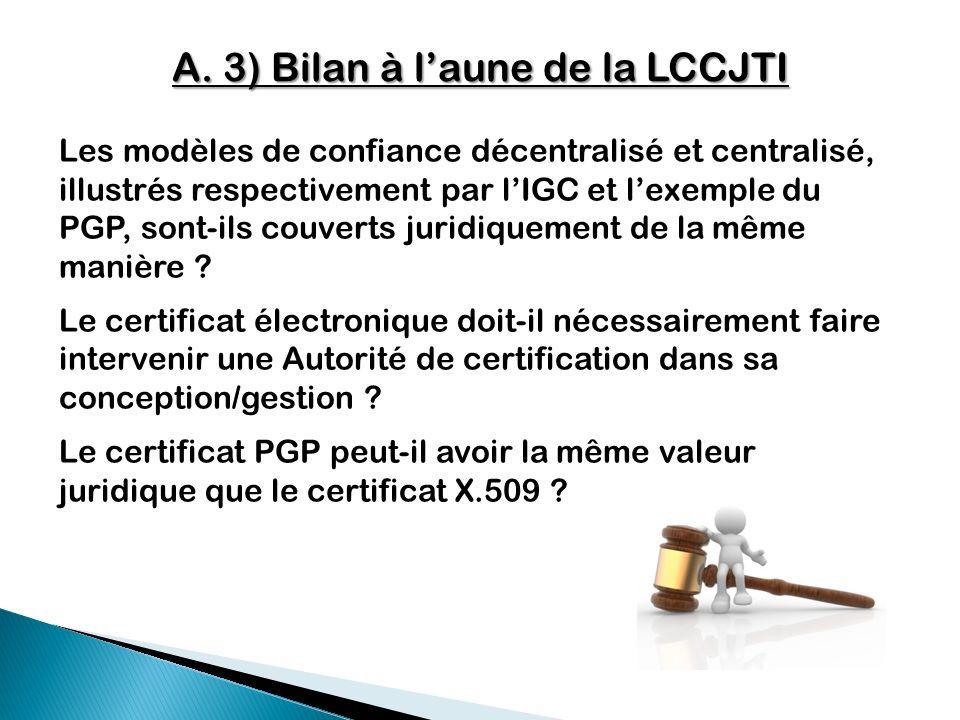 A. 3) Bilan à laune de la LCCJTI Les modèles de confiance décentralisé et centralisé, illustrés respectivement par lIGC et lexemple du PGP, sont-ils c