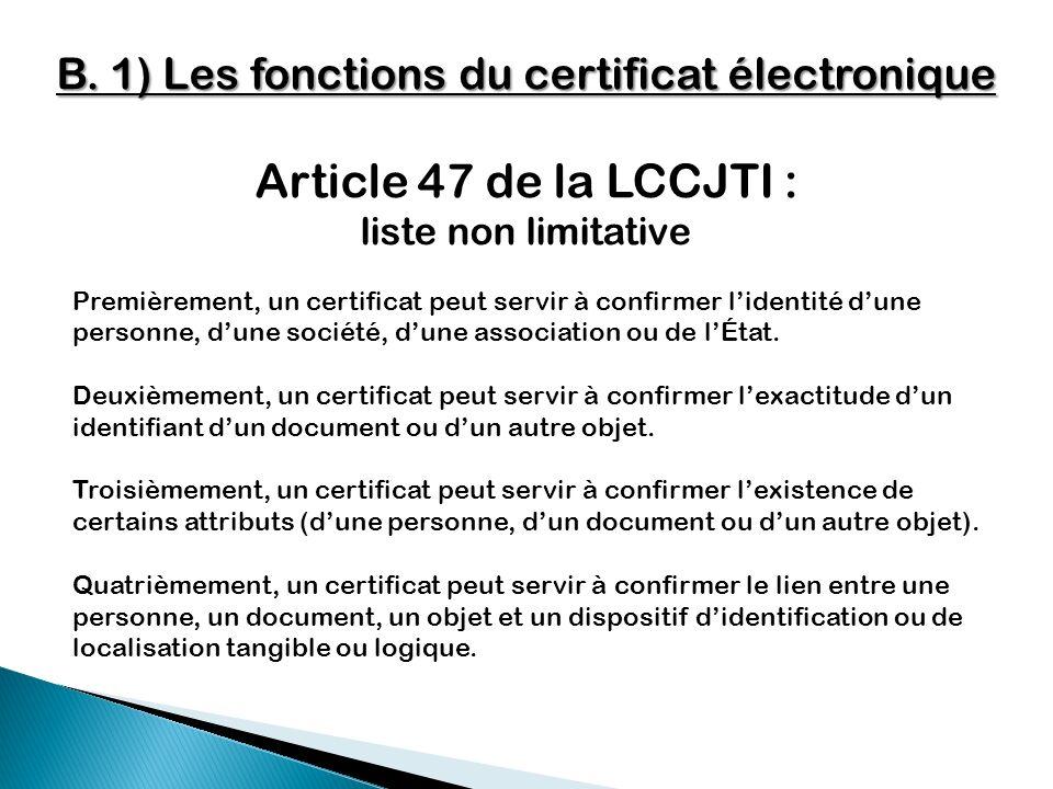 B. 1) Les fonctions du certificat électronique Premièrement, un certificat peut servir à confirmer lidentité dune personne, dune société, dune associa