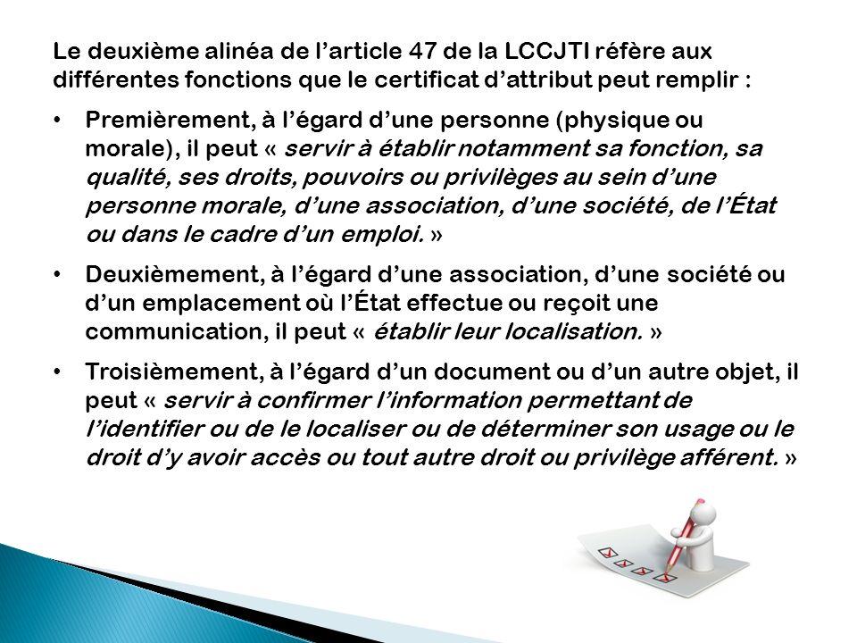 Le deuxième alinéa de larticle 47 de la LCCJTI réfère aux différentes fonctions que le certificat dattribut peut remplir : Premièrement, à légard dune