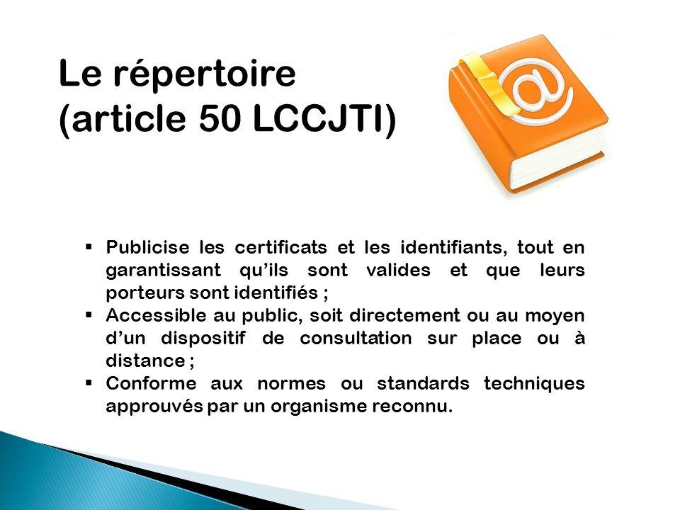 Publicise les certificats et les identifiants, tout en garantissant quils sont valides et que leurs porteurs sont identifiés ; Accessible au public, s