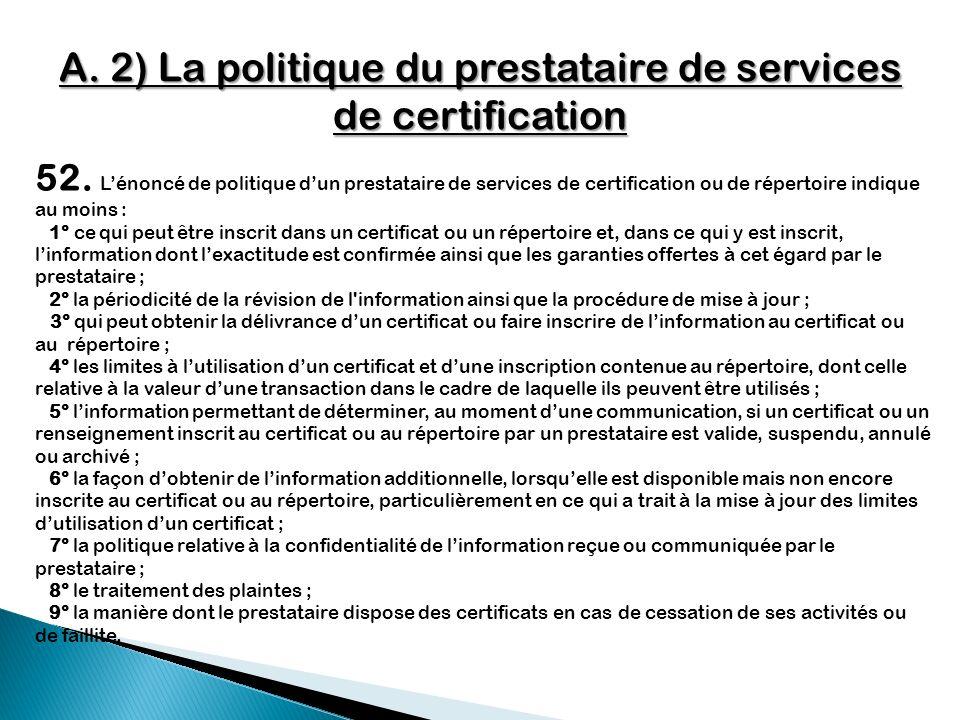 A. 2) La politique du prestataire de services de certification 52. Lénoncé de politique dun prestataire de services de certification ou de répertoire
