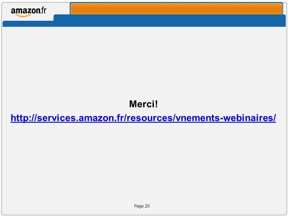 Merci! http://services.amazon.fr/resources/vnements-webinaires/ Page 20