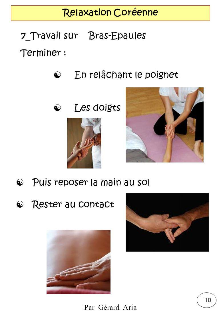 Par Gérard Aria 10 Relaxation Coréenne 7_Travail sur Bras-Epaules Terminer : En relâchant le poignet Les doigts Puis reposer la main au sol Rester au