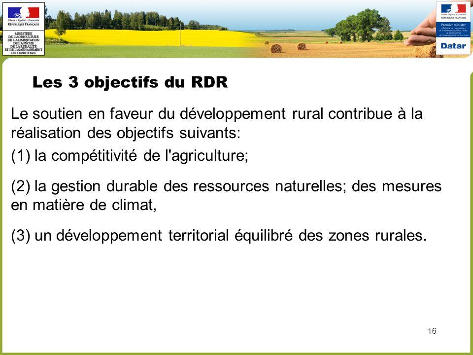 Les 3 objectifs du RDR 16 Le soutien en faveur du développement rural contribue à la réalisation des objectifs suivants: (1) la compétitivité de l'agr