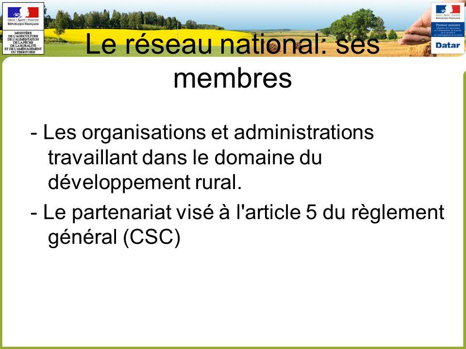 Le réseau national: ses membres - Les organisations et administrations travaillant dans le domaine du développement rural. - Le partenariat visé à l'a