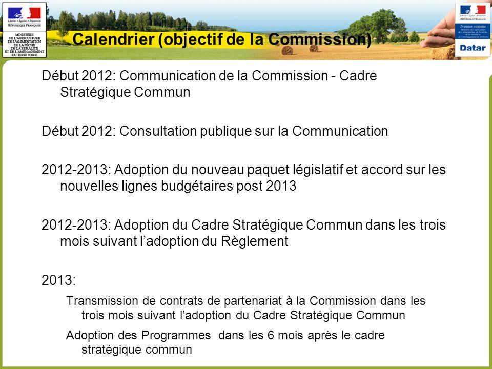 Calendrier (objectif de la Commission) Début 2012: Communication de la Commission - Cadre Stratégique Commun Début 2012: Consultation publique sur la