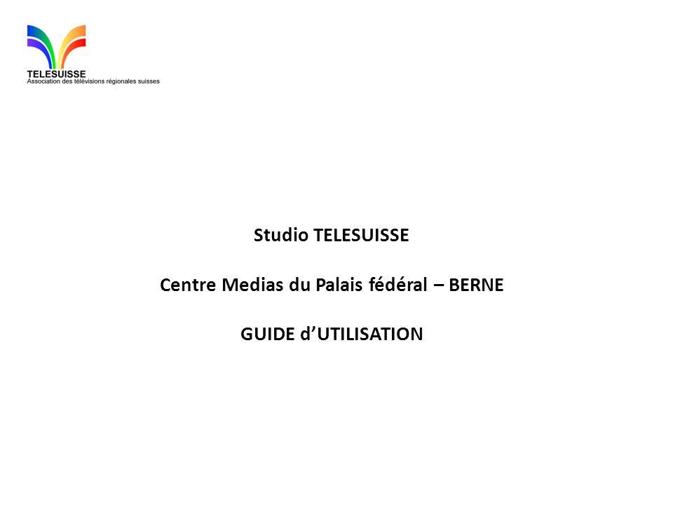 Studio TELESUISSE Centre Medias du Palais fédéral – BERNE GUIDE dUTILISATION