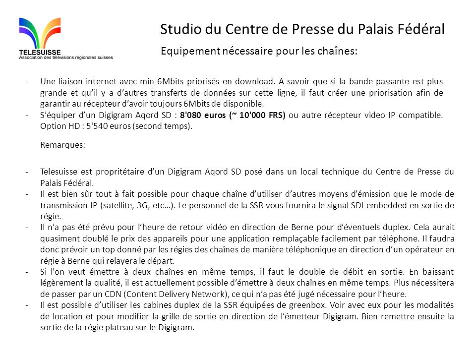 Studio du Centre de Presse du Palais Fédéral Equipement nécessaire pour les chaînes: -Une liaison internet avec min 6Mbits priorisés en download. A sa