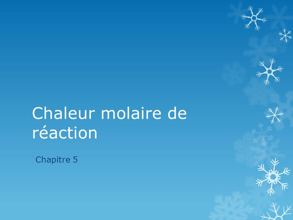 Chaleur molaire de réaction Chapitre 5