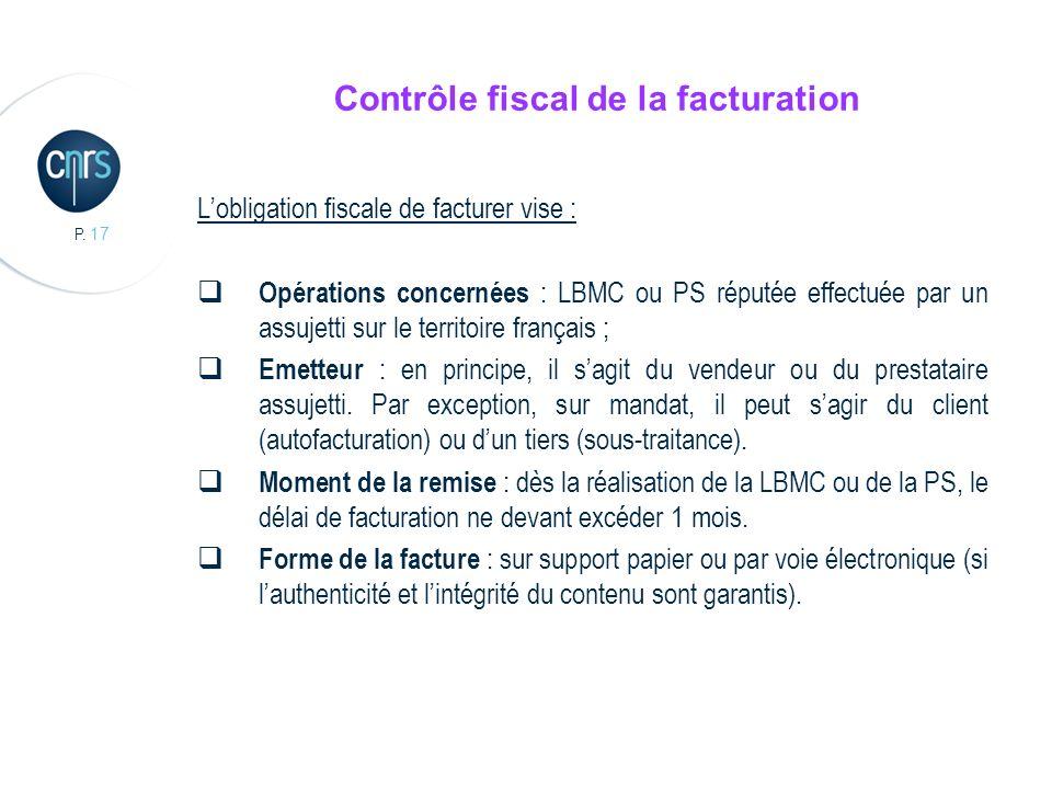 P. 17 Contrôle fiscal de la facturation Lobligation fiscale de facturer vise : Opérations concernées : LBMC ou PS réputée effectuée par un assujetti s