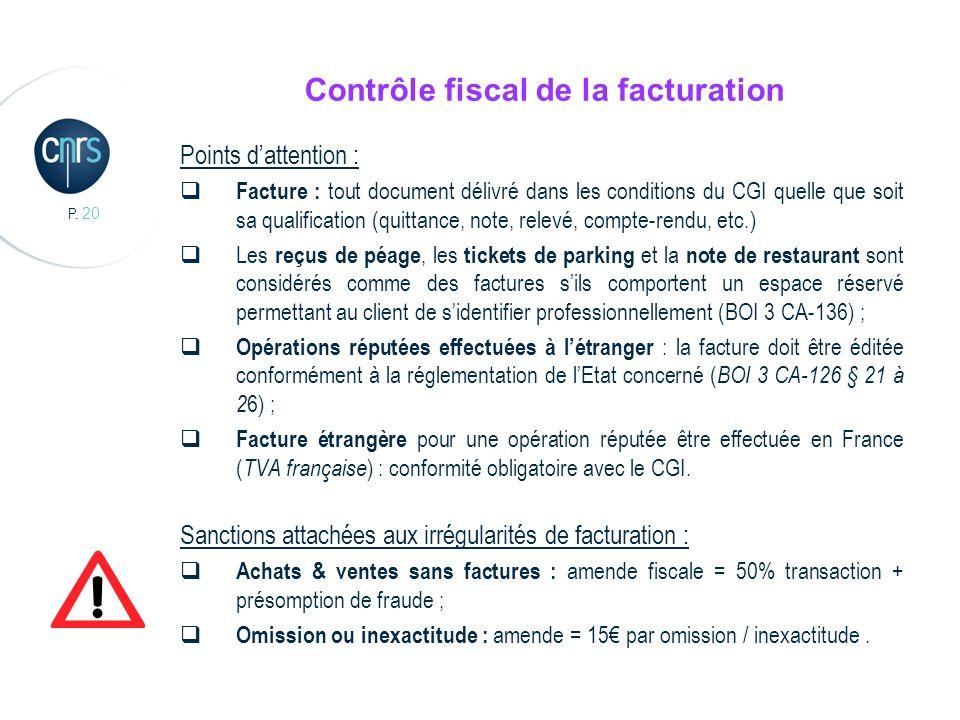 P. 20 Contrôle fiscal de la facturation Points dattention : Facture : tout document délivré dans les conditions du CGI quelle que soit sa qualificatio