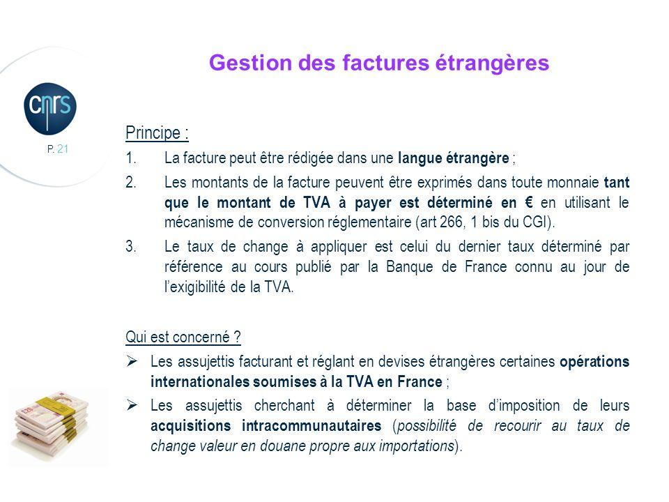 P. 21 Gestion des factures étrangères Principe : 1.La facture peut être rédigée dans une langue étrangère ; 2.Les montants de la facture peuvent être