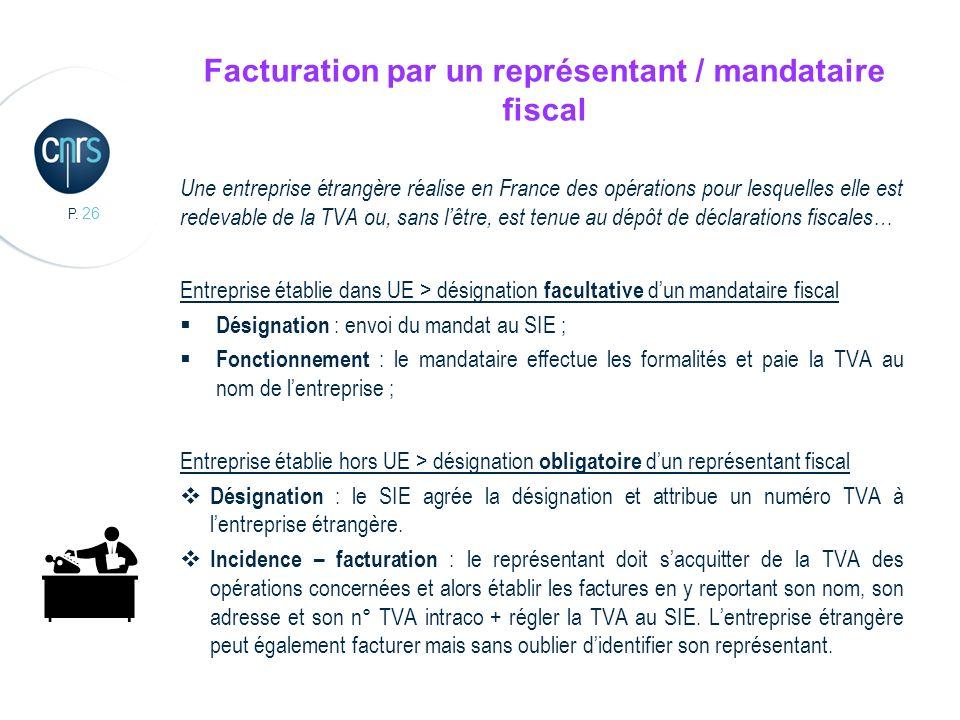 P. 26 Facturation par un représentant / mandataire fiscal Une entreprise étrangère réalise en France des opérations pour lesquelles elle est redevable