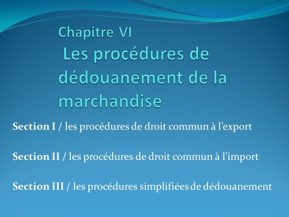 Section I / les procédures de droit commun à lexport Section II / les procédures de droit commun à limport Section III / les procédures simplifiées de